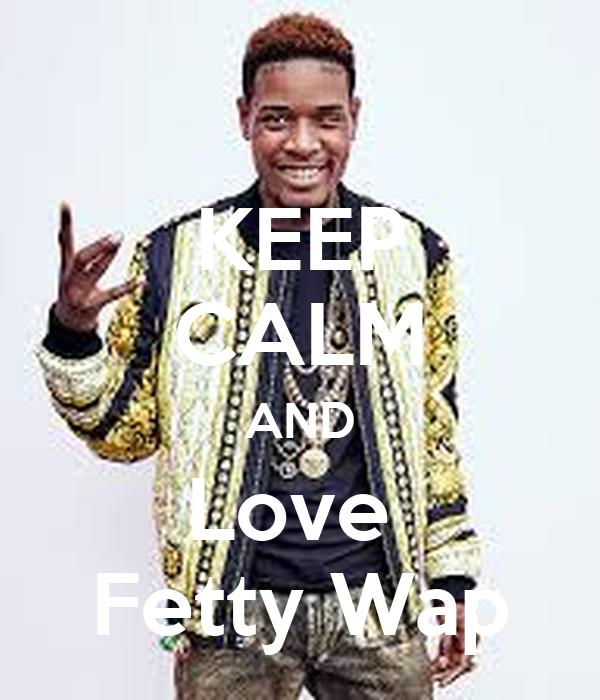 KEEP CALM AND Love  Fetty Wap