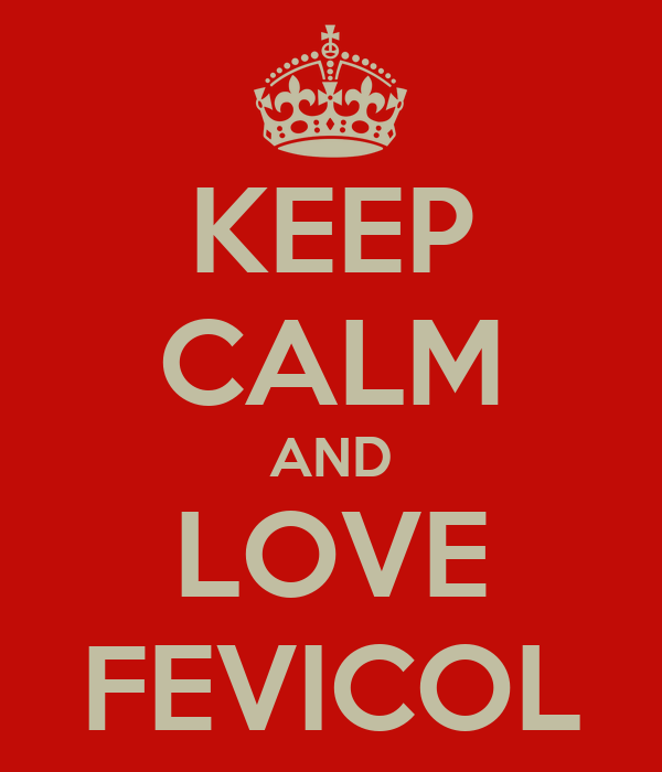 KEEP CALM AND LOVE FEVICOL