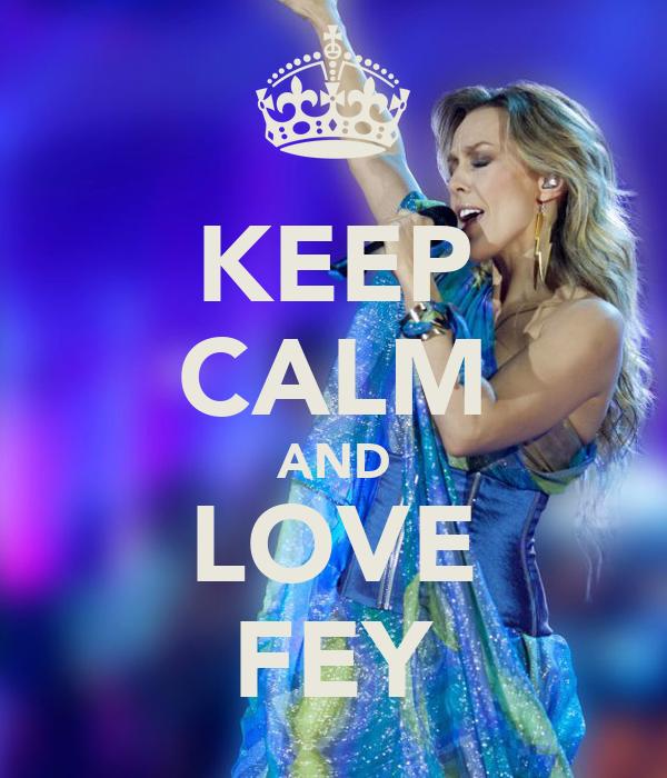 KEEP CALM AND LOVE FEY