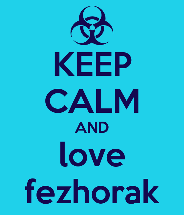 KEEP CALM AND love fezhorak
