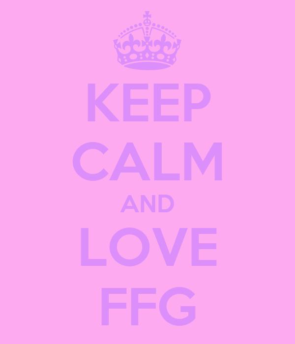 KEEP CALM AND LOVE FFG