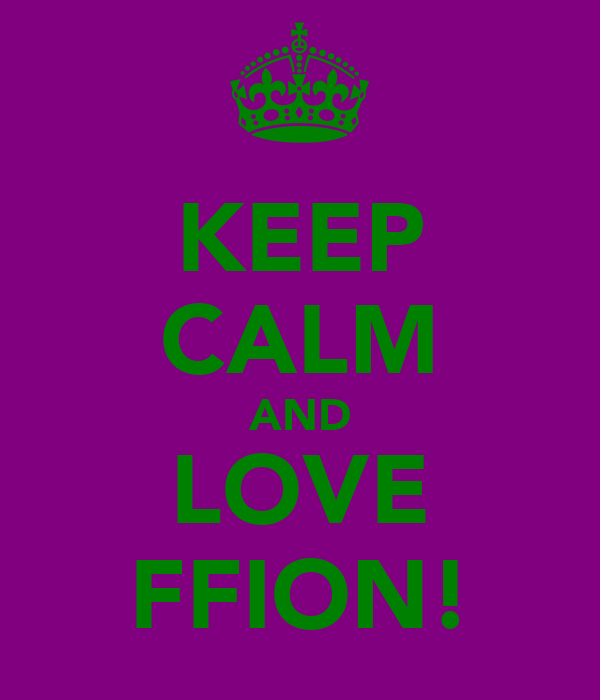 KEEP CALM AND LOVE FFION!