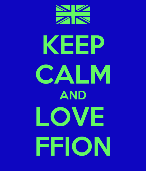 KEEP CALM AND LOVE  FFION