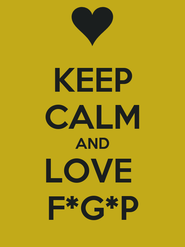 KEEP CALM AND LOVE  F*G*P