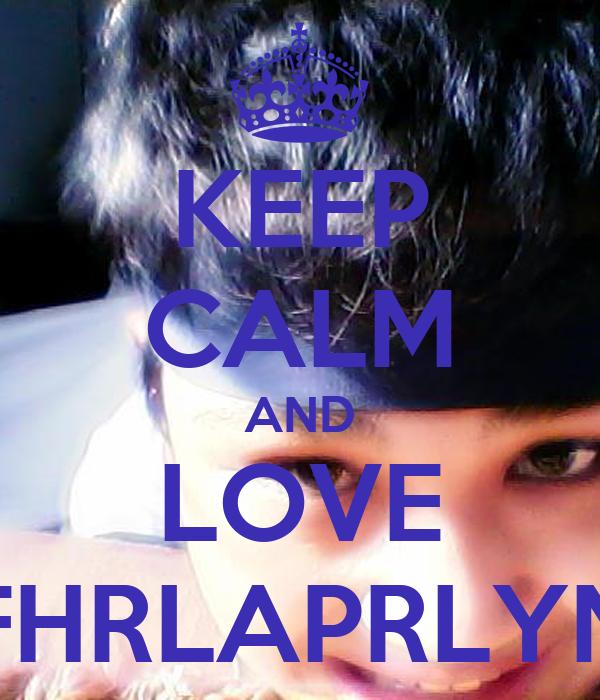 KEEP CALM AND LOVE FHRLAPRLYN