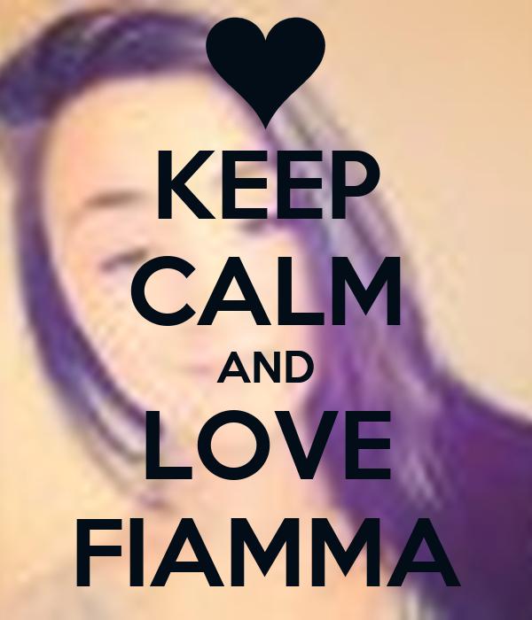 KEEP CALM AND LOVE FIAMMA