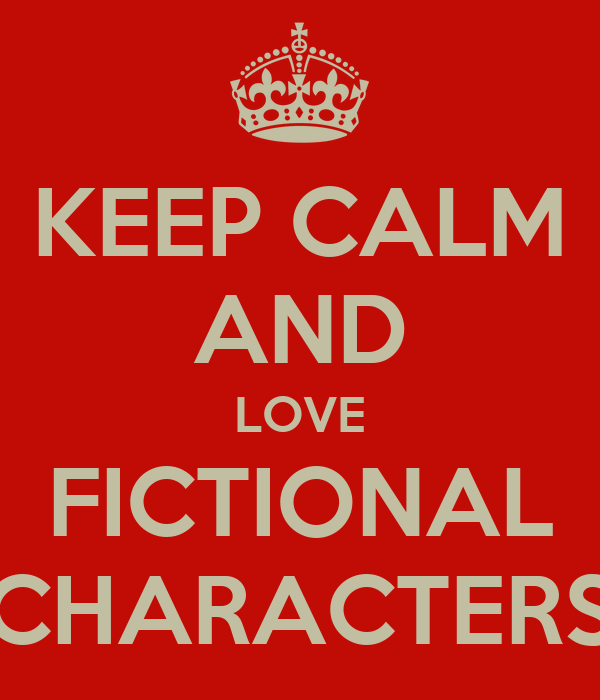 KEEP CALM AND LOVE FICTIONAL CHARACTERS