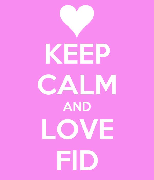 KEEP CALM AND LOVE FID