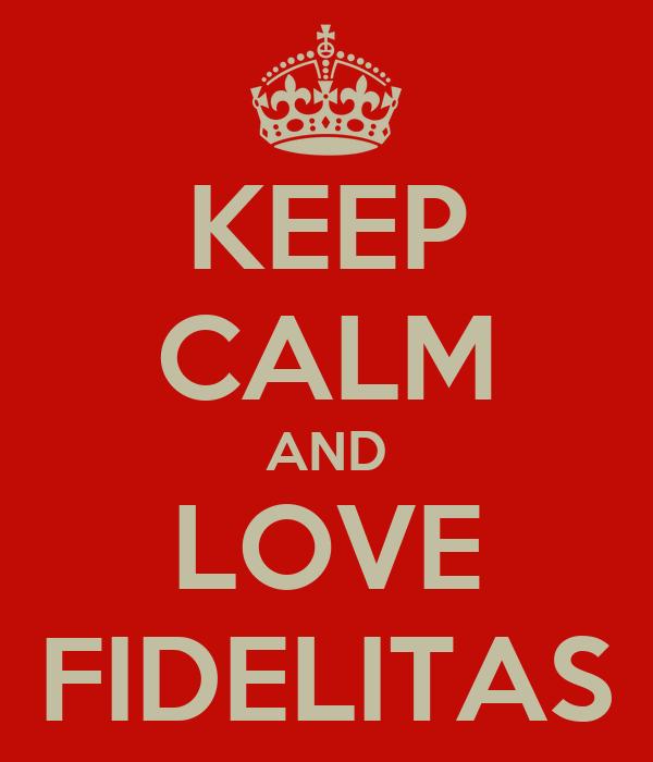 KEEP CALM AND LOVE FIDELITAS