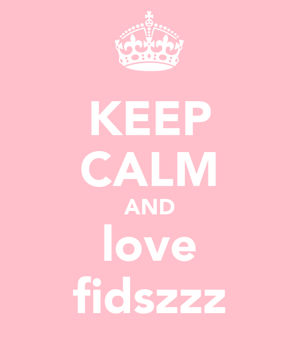KEEP CALM AND love fidszzz