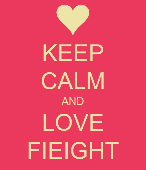 KEEP CALM AND LOVE FIEIGHT