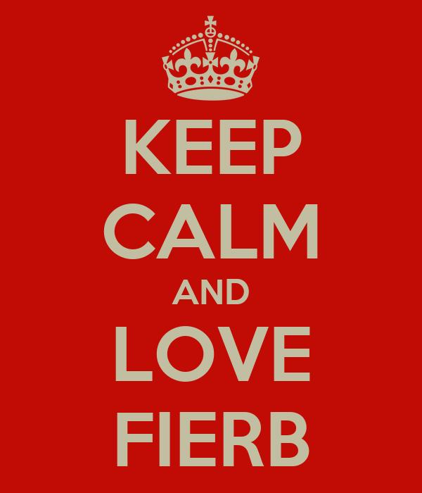 KEEP CALM AND LOVE FIERB