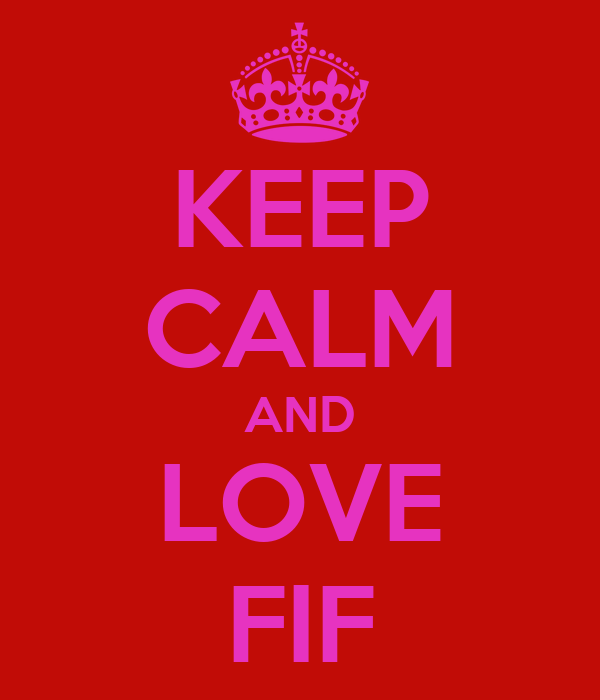 KEEP CALM AND LOVE FIF