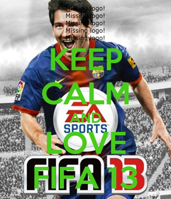 KEEP CALM AND LOVE FIFA 13