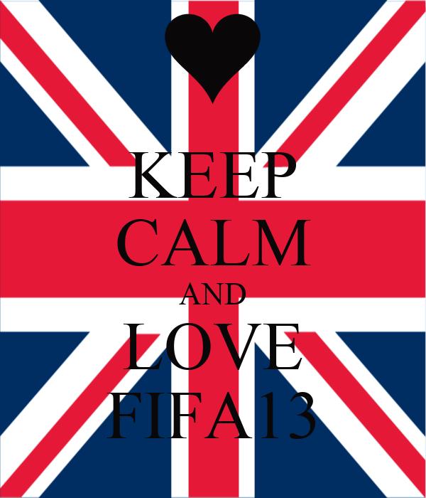 KEEP CALM AND LOVE FIFA13