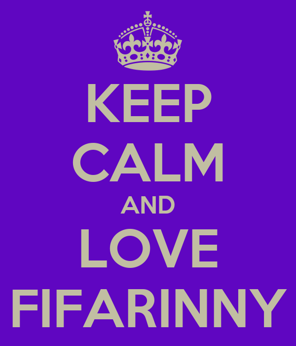 KEEP CALM AND LOVE FIFARINNY