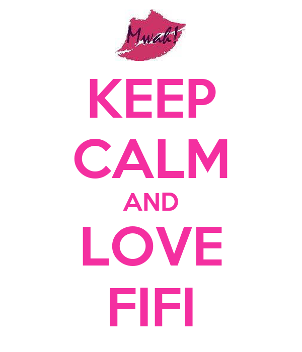 KEEP CALM AND LOVE FIFI