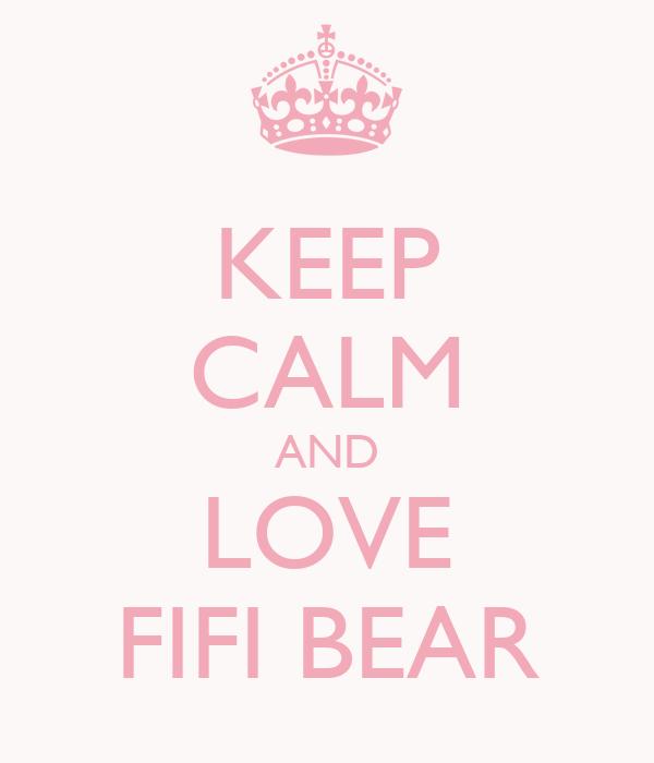 KEEP CALM AND LOVE FIFI BEAR