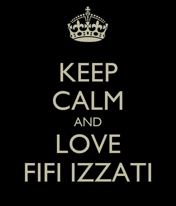 KEEP CALM AND LOVE FIFI IZZATI