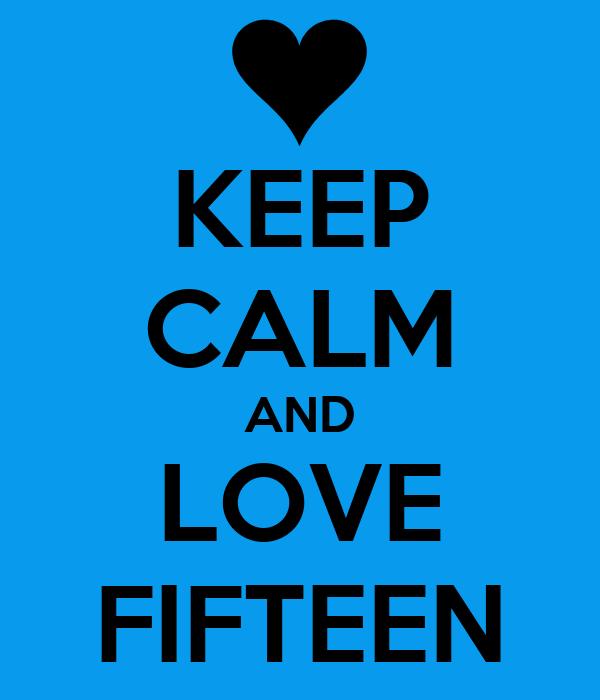 KEEP CALM AND LOVE FIFTEEN