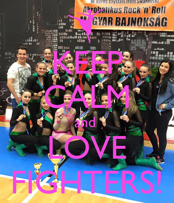 KEEP CALM and  LOVE FIGHTERS!