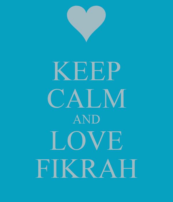 KEEP CALM AND LOVE FIKRAH