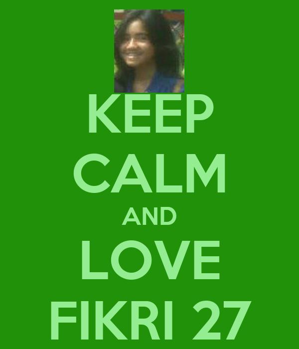KEEP CALM AND LOVE FIKRI 27