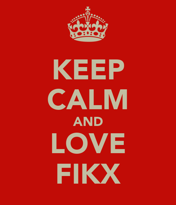 KEEP CALM AND LOVE FIKX