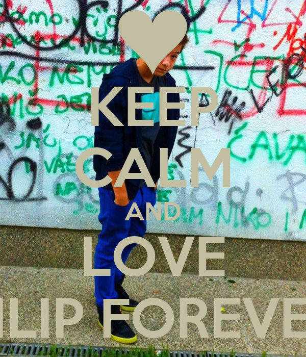 KEEP CALM AND LOVE FILIP FOREVER