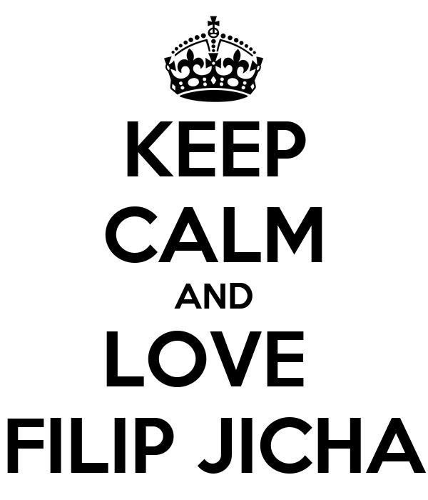 KEEP CALM AND LOVE  FILIP JICHA
