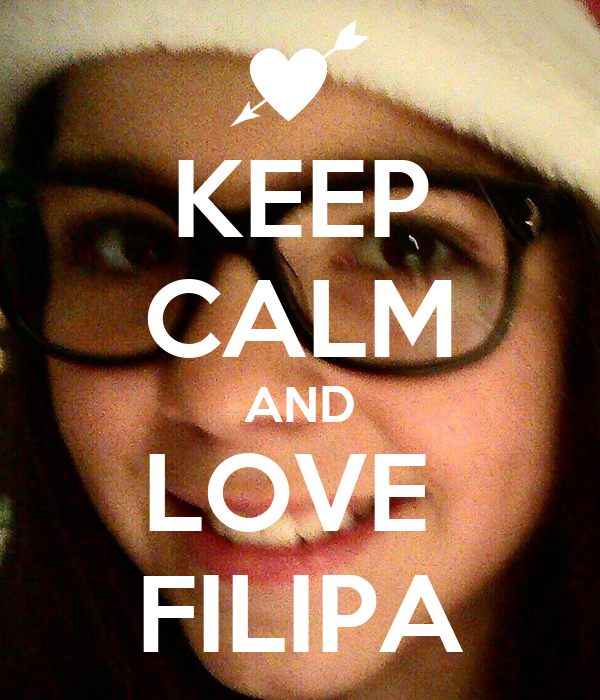 KEEP CALM AND LOVE  FILIPA