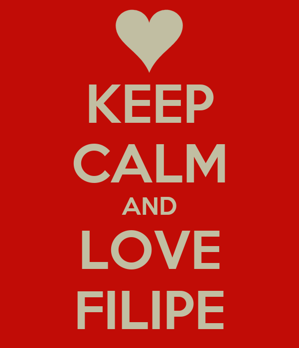 KEEP CALM AND LOVE FILIPE