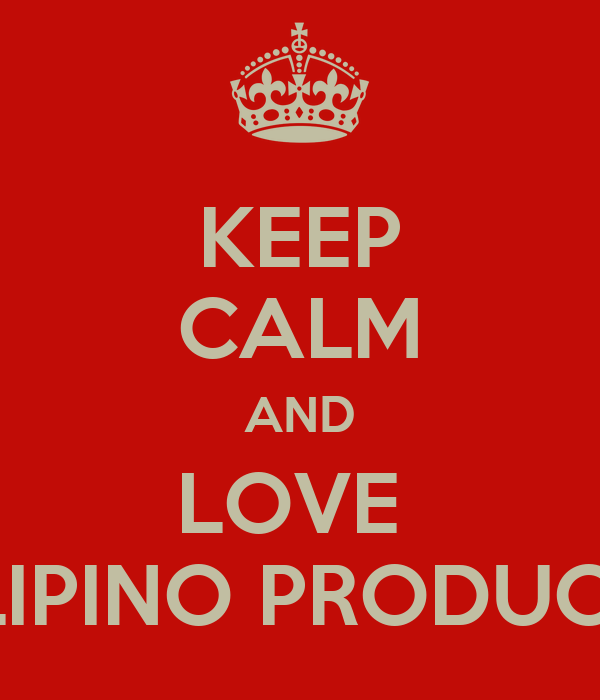 KEEP CALM AND LOVE  FILIPINO PRODUCTS