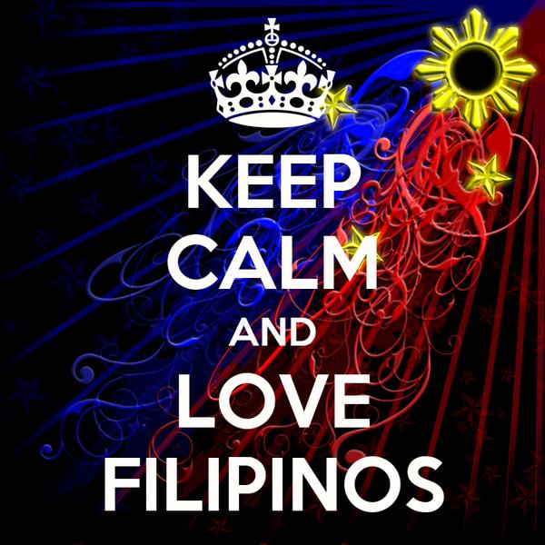 KEEP CALM AND LOVE FILIPINOS