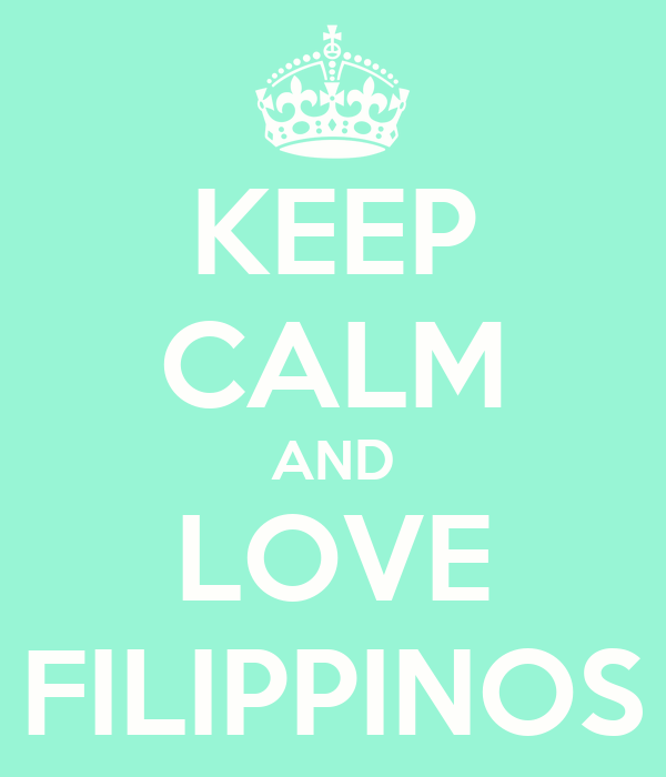 KEEP CALM AND LOVE FILIPPINOS