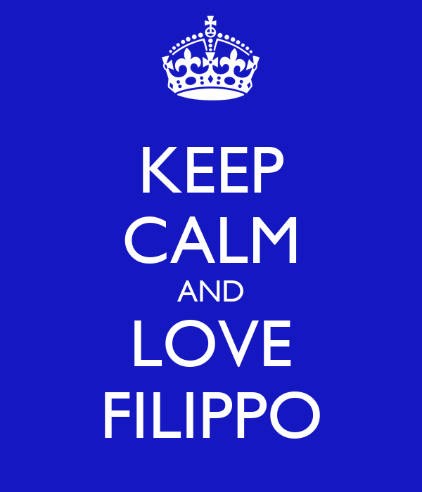 KEEP CALM AND LOVE FILIPPO