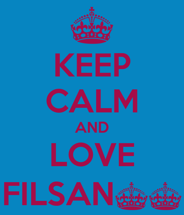 KEEP CALM AND LOVE FILSAN^^