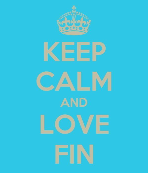 KEEP CALM AND LOVE FIN
