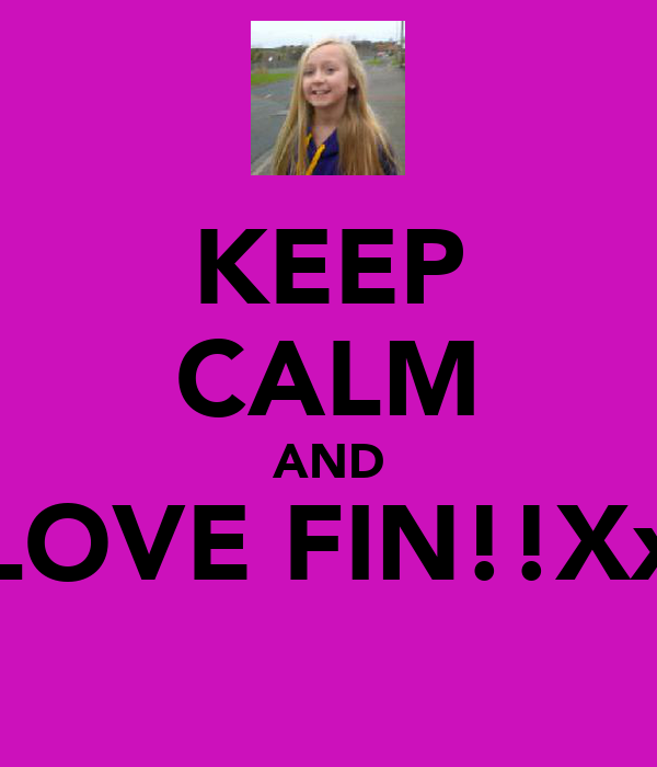KEEP CALM AND LOVE FIN!!Xx