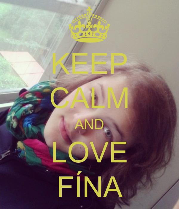 KEEP CALM AND LOVE FÍNA