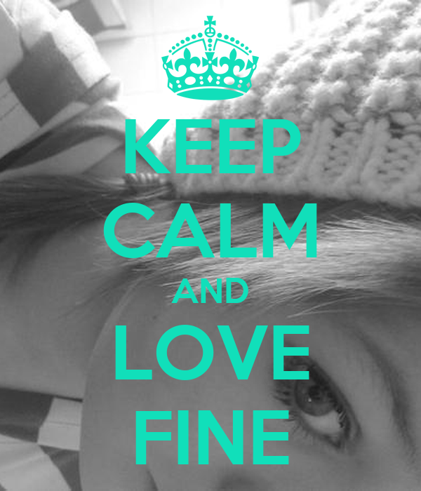 KEEP CALM AND LOVE FINE
