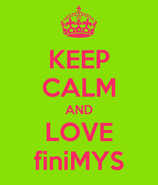 KEEP CALM AND LOVE finiMYS
