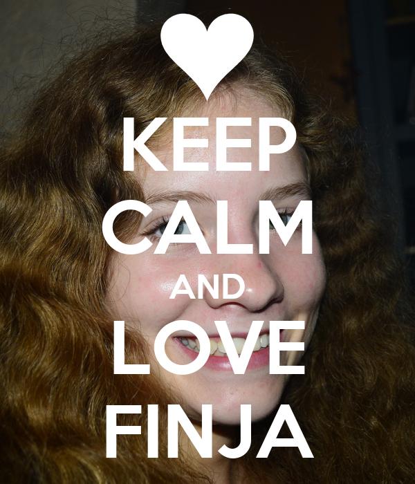 KEEP CALM AND LOVE FINJA