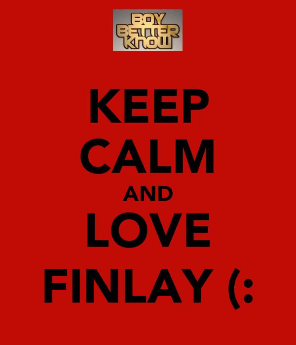 KEEP CALM AND LOVE FINLAY (:
