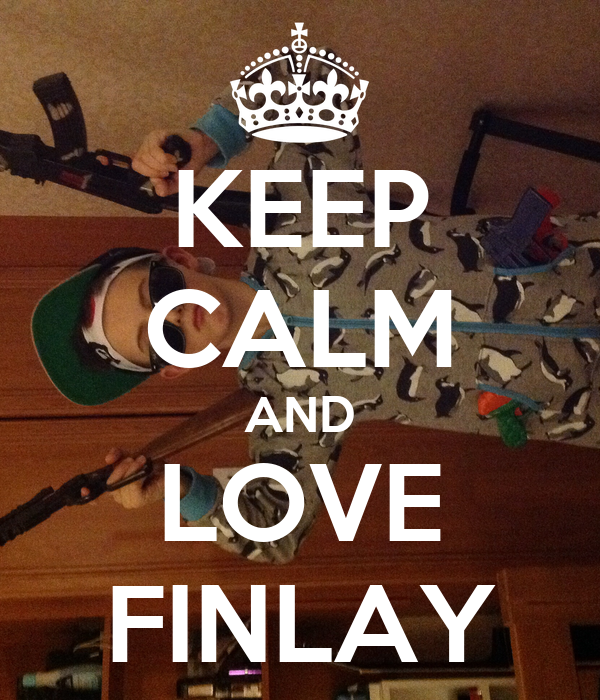 KEEP CALM AND LOVE FINLAY