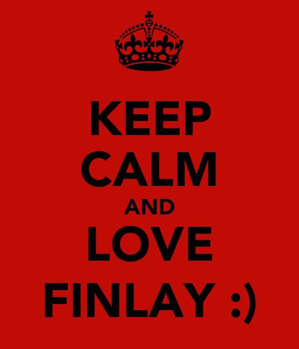 KEEP CALM AND LOVE FINLAY :)