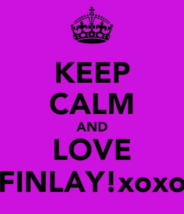 KEEP CALM AND LOVE FINLAY!xoxo