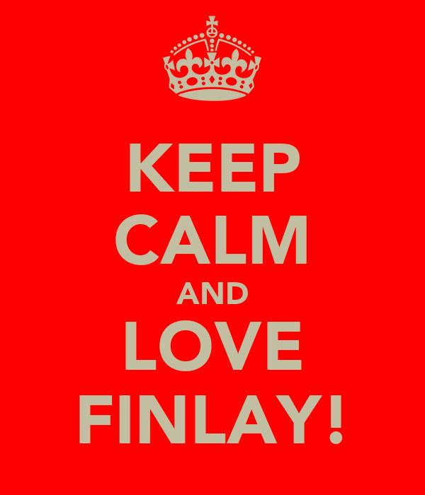 KEEP CALM AND LOVE FINLAY!