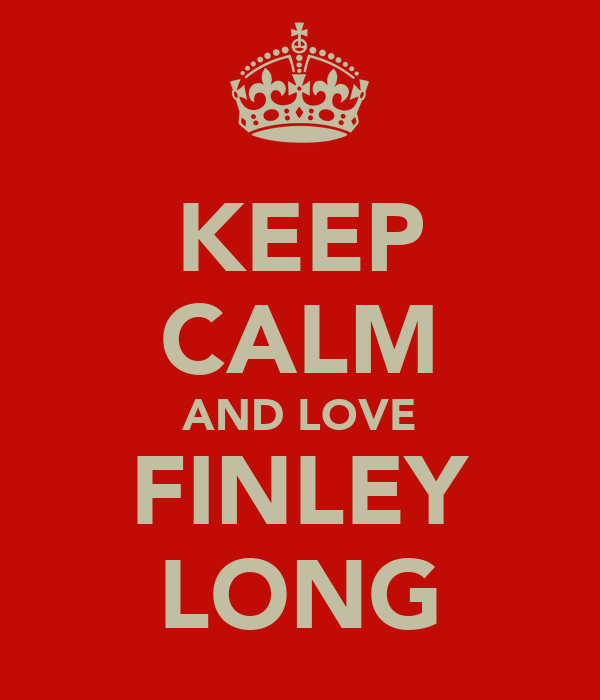 KEEP CALM AND LOVE FINLEY LONG
