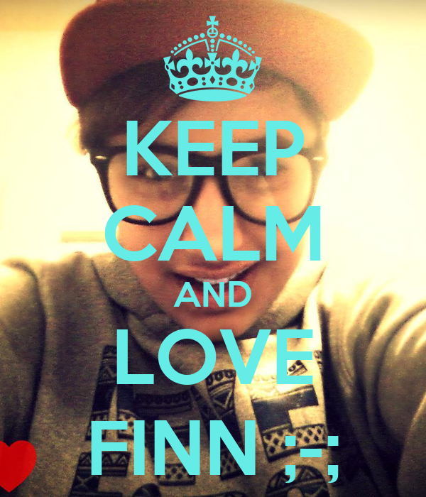 KEEP CALM AND LOVE FINN ;-;